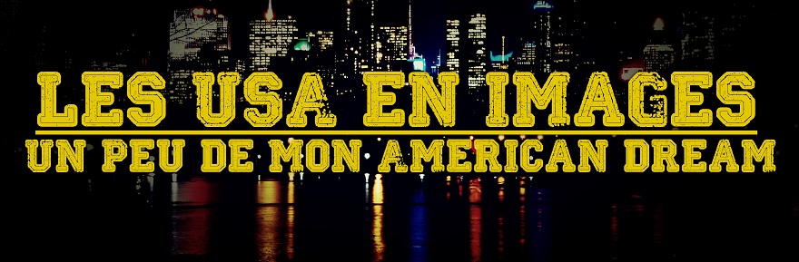 Les USA en images : un peu de mon American dream