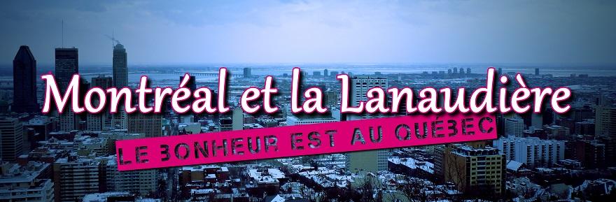 Montréal et la Lanaudière : le bonheur est au Québec