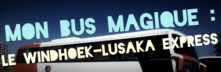 Mon bus magique : le Windhoek-Lusaka Express