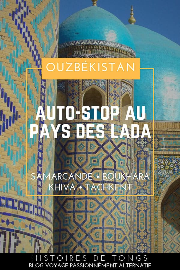 Traversée de l'Ouzbékistan en auto-stop, de Lada en Lada (Tachkent, Samarcande, Boukhara et Khiva)... | Histoires de tongs, le blog voyage passionnément alternatif