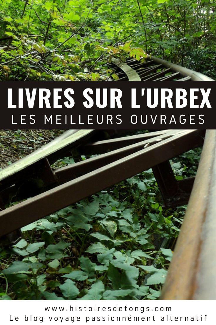 Ma sélection des meilleurs livres en français sur l'URBEX (exploration urbaine)... | Histoires de tongs, le blog voyage passionnément alternatif